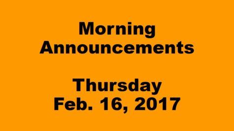 Morning Announcements – Thursday, February 16, 2017
